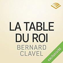 La table du roi   Livre audio Auteur(s) : Bernard Clavel Narrateur(s) : Jean-Yves Liévaux