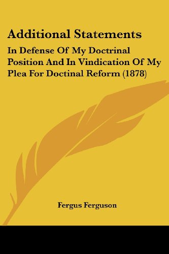 Additional Statements: In Defense of My Doctrinal Position and in Vindication of My Plea for Doctinal Reform (1878)