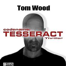 Codename Tesseract (Tesseract 1) Hörbuch von Tom Wood Gesprochen von: Carsten Wilhelm