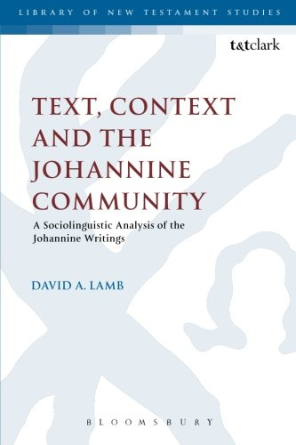 Text, Context and the Johannine Community: A Sociolinguistic Analysis of the Johannine Writings (The Library of New Test