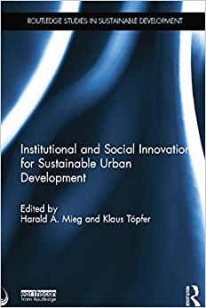 Institutional And Social Innovation For Sustainable Urban Development (Routledge Studies In Sustainable Development)