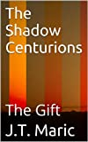 The Shadow Centurions: The Gift