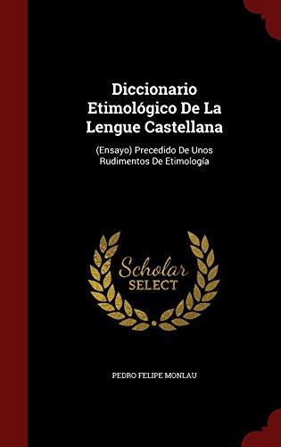 Diccionario Etimologico de la Lengue Castellana (Ensayo) Precedido de Unos Rudimentos de Etimologia  [Monlau, Pedro Felipe] (Tapa Dura)