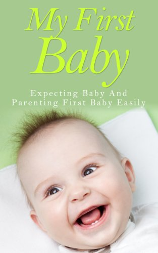 My First Baby - Expecting Baby And Parenting First Baby Easily (Expecting Baby, First Baby) front-118032