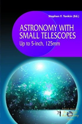 Astronomy with Small Telescopes: Up to 5-inch, 125 mm (Patrick Moore's Practical Astronomy Series)