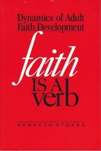 Faith is a Verb: The Dynamics of Adult Faith Development