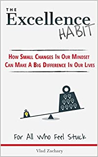 The Excellence Habit - How Small Changes In Our Mindset Can Make A Big Difference In Our Lives: For All Who Feel Stuck by Vlad Zachary ebook deal