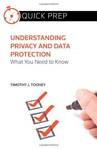 understanding-privacy-and-data-protection-what-you-need-to-know-quick-prep-by-timothy-j-toohey-2014-