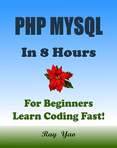 PHP: MySQL in 8 Hours, For Beginners, Learn PHP MySQL Fast! Hands-On Projects! Learn PHP MySQL Programming Language with Hands-On Projects in Easy Steps, ... Guide. Start Coding Today! (English Edition)
