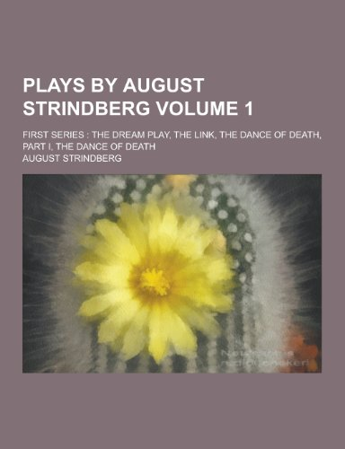 Plays by August Strindberg; First Series: The Dream Play, the Link, the Dance of Death, Part I, the Dance of Death Volume 1