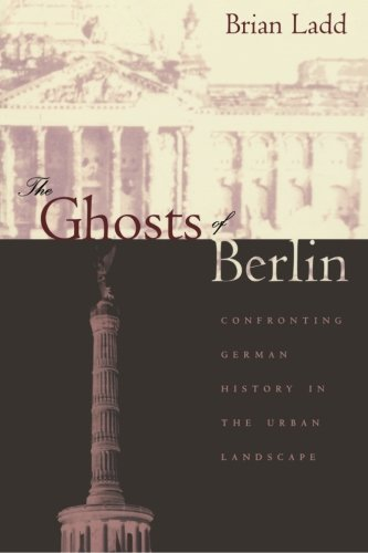 The Ghosts of Berlin: Confronting German History in the...