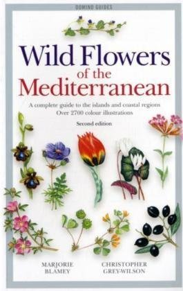 Wild Flowers of the Mediterranean: A Complete Guide to the Islands and Coastal Regions