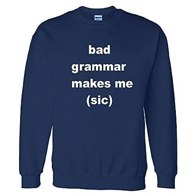 Bad Grammar Makes Me Sick (Sic) Sweatshirt Sweater