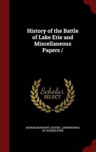 History of the Battle of Lake Erie and Miscellaneous Papers /