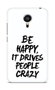 AMEZ be happy it drives people crazy Back Cover For Meizu MX5