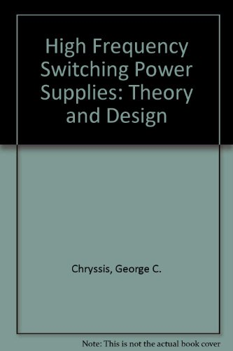 High Frequency Switching Power Supplies: Theory and Design, by George C. Chryssis