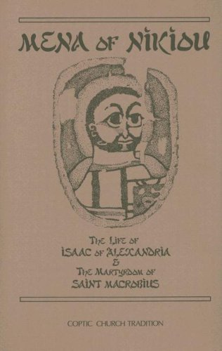 Mena of Nikiou : The Life of Isaac of Alexandria and the Martyrdom of Saint Macrobius