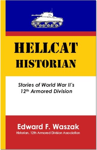 Hellcat Historian: Stories of World War II's 12th Armored Division