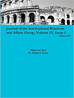 Journal Of The International Relations And Affairs Group, Volume Iv, Issue I