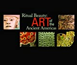 Ritual Beauty: Art of the Ancient Americas (0981484026) by Peter T. Furst