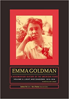 Emma Goldman: A Documentary History of the American Years, Volume 3: Light and Shadows, 1910-1916