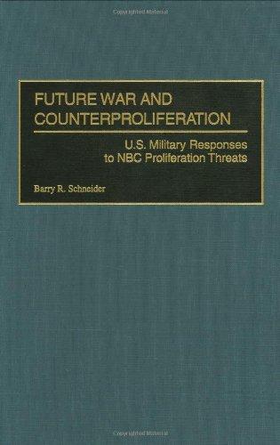 Future War and Counterproliferation: U.S. Military Responses to NBC Proliferation Threats