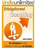Erfolgsformel Coaching: Die wichtigsten Formen, Techniken & Methoden im �berblick (Coaching zum Erfolg 1)