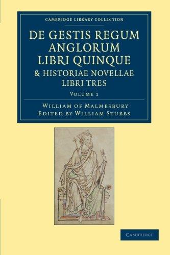 De gestis regum anglorum libri quinque: Historiae novellae libri tres (Cambridge Library Collection - Rolls) (Volume 1)