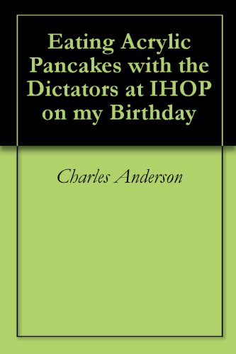 eating-acrylic-pancakes-with-the-dictators-at-ihop-on-my-birthday-english-edition