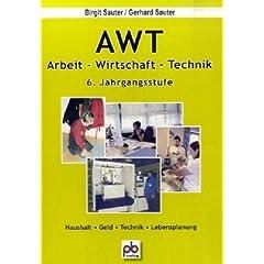 AWT. Arbeit- Wirtschaft-Technik. 6. Jahrgangsstufe: