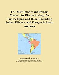 The 2009 Import and Export Market for Plastic Fittings for Tubes, Pipes, and Hoses Including Joints, Elbows, and Flanges in Latin America