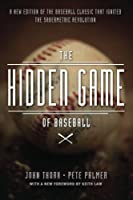 The Hidden Game of Baseball - A Revolutionary Approach to Baseball and Its Statistics