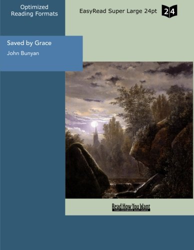 Saved by Grace (EasyRead Super Large 24pt Edition): A Discourse of the Grace of God Showing