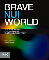Brave NUI World: Designing Natural User Interfaces for Touch and Gesture ebook download