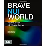 Brave NUI World: Designing Natural User Interfaces for Touch and Gestureby Daniel Wigdor