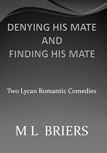 M L Briers - Denying His Mate and Finding His Mate (Two Lycan Romantic Comedies) (English Edition)