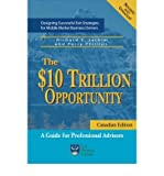 img - for [(The $10 Trillion Opportunity: Designing Successful Exit Strategies for Middle Market Business Owners - Canadian Edition )] [Author: Richard E Jackim] [Apr-2007] book / textbook / text book