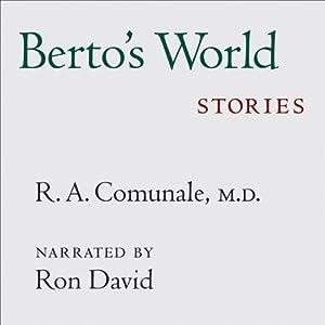 Berto's World: Stories | [R. A. Comunale]