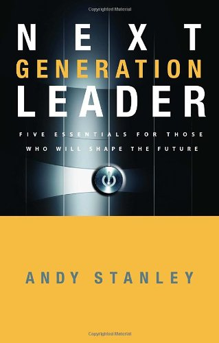 The Next Generation Leader: Five Essentials for Those Who Will Shape the Future