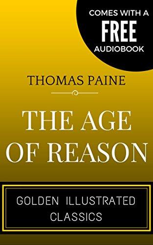 The Age of Reason: By Thomas Paine - Illustrated (Comes with a Free Audiobook)