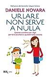 Urlare non serve a nulla: Gestire i conflitti con i figli per farsi ascoltare e guidarli nella crescita (Varia) (Italian Edition)