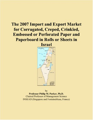 The 2007 Import and Export Market for Corrugated, Creped, Crinkled, Embossed or Perforated Paper and Paperboard in Rolls or Sheets in Israel PDF