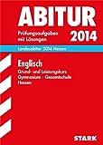 Abitur-Prüfungsaufgaben Gymnasium Hessen / Landesabitur Englisch Grund- und Leistungskurs 2014: Prüfungsaufgaben 2009-2013 mit Lösungen.