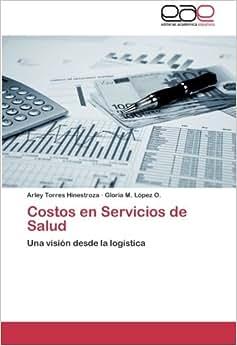 Costos En Servicios De Salud: Una Vision Desde La Logistica (Spanish Edition)