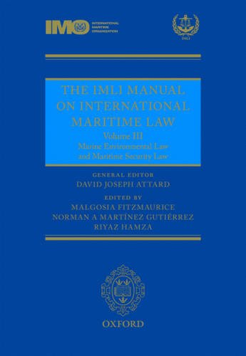 The IMLI Manual on International Maritime Law Volume III: Marine Environmental Law and International Maritime Security Law IMLI Manual volume III