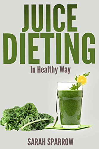 juice-dieting-in-healthy-way-a-guidebook-to-help-you-lose-weight-get-energy-boost-and-perform-body-d