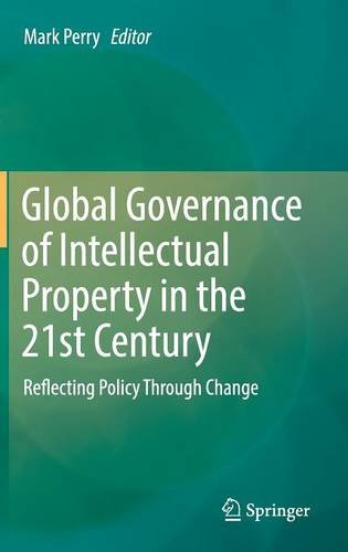 Global Governance of Intellectual Property in the 21st Century: Reflecting Policy Through Change