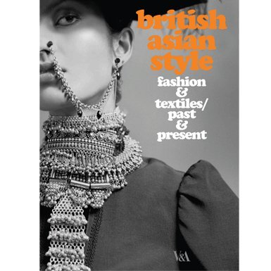 British Asian Style: Fashion and Textiles