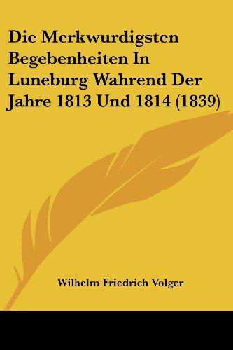 Die Merkwurdigsten Begebenheiten in Luneburg Wahrend Der Jahre 1813 Und 1814 (1839)