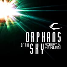 Orphans of the Sky Audiobook by Robert A. Heinlein Narrated by Eric Michael Summerer